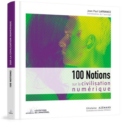 100 Notions sur la civilisation numérique